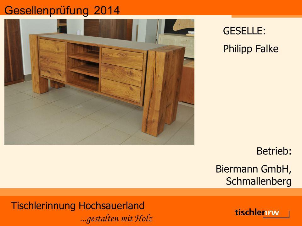 Gesellenprüfung 2014 Tischlerinnung Hochsauerland...gestalten mit Holz Betrieb: Biermann GmbH, Schmallenberg GESELLE: Philipp Falke