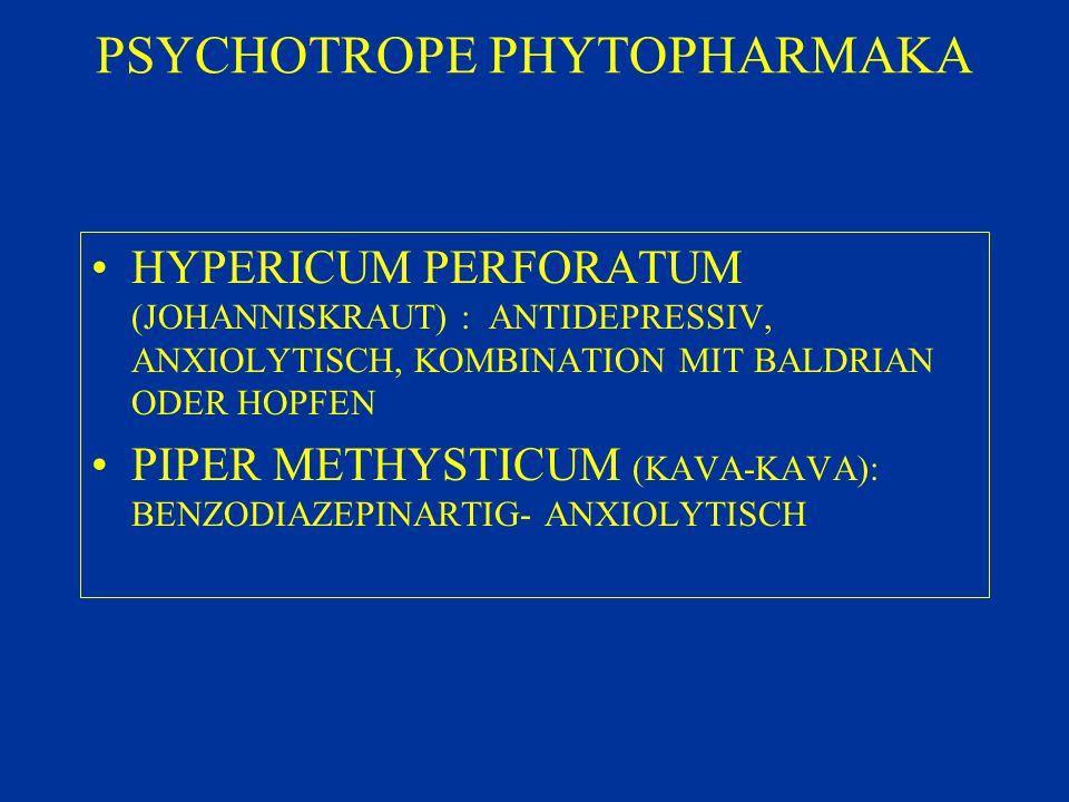PSYCHOTROPE PHYTOPHARMAKA HYPERICUM PERFORATUM (JOHANNISKRAUT) : ANTIDEPRESSIV, ANXIOLYTISCH, KOMBINATION MIT BALDRIAN ODER HOPFEN PIPER METHYSTICUM (KAVA-KAVA): BENZODIAZEPINARTIG- ANXIOLYTISCH