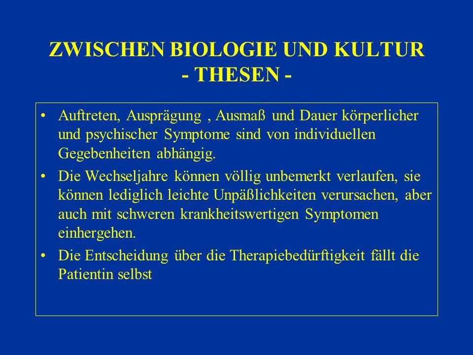 ZWISCHEN BIOLOGIE UND KULTUR - THESEN - Auftreten, Ausprägung, Ausmaß und Dauer körperlicher und psychischer Symptome sind von individuellen Gegebenhe