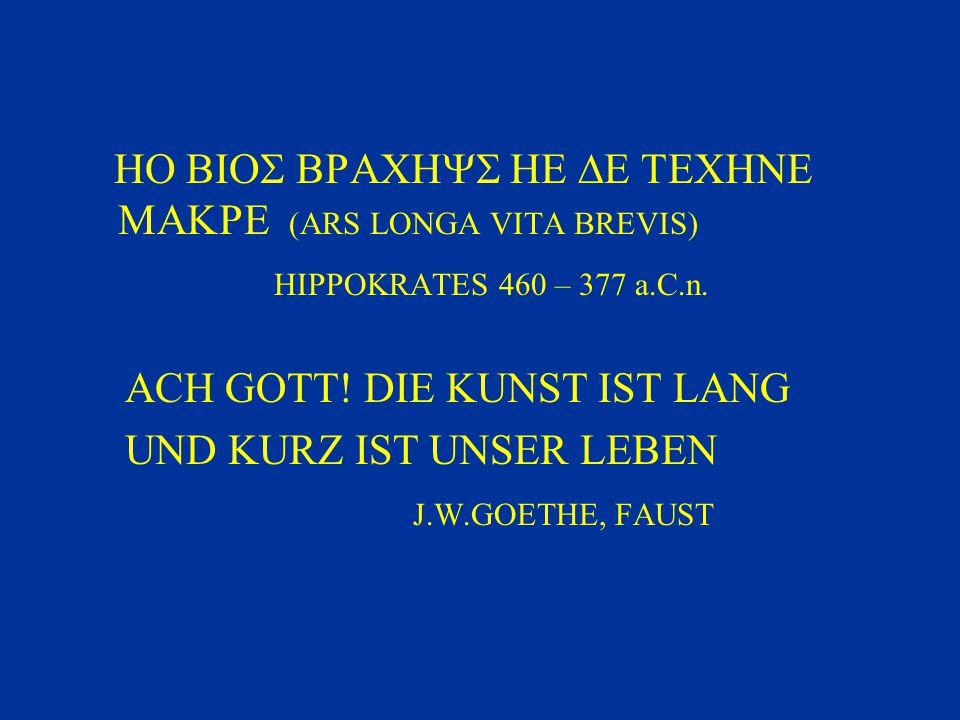   (ARS LONGA VITA BREVIS) HIPPOKRATES 460 – 377 a.C.n. ACH GOTT! DIE KUNST IST LANG UND KURZ IST UNSER LEBEN J.W