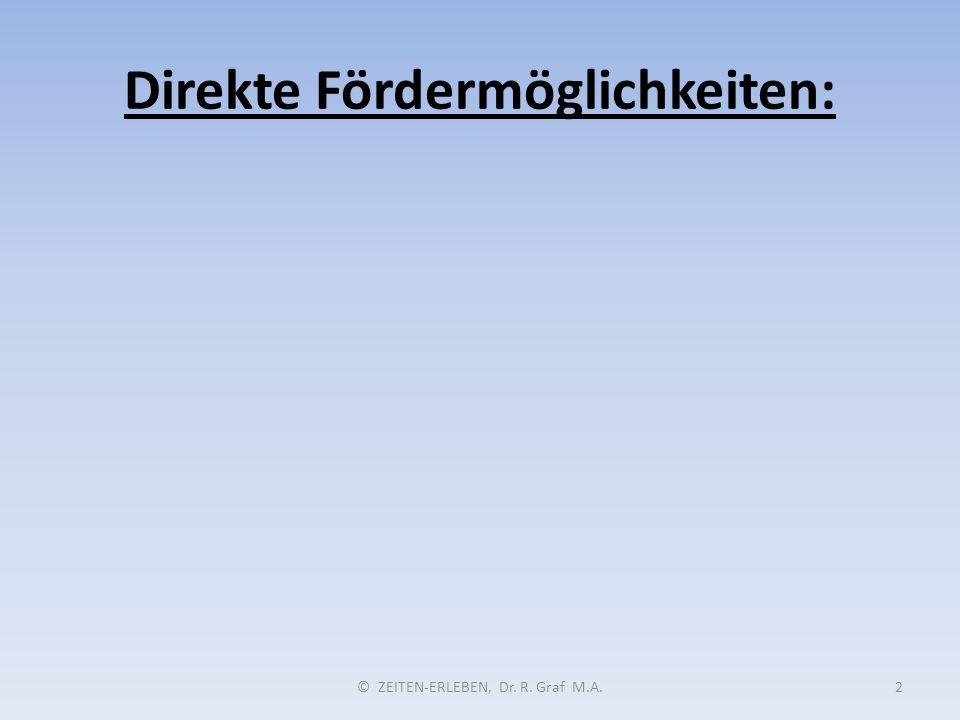 Direkte Fördermöglichkeiten: © ZEITEN-ERLEBEN, Dr. R. Graf M.A.2