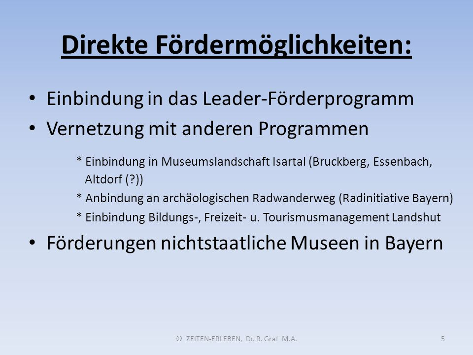 Direkte Fördermöglichkeiten: © ZEITEN-ERLEBEN, Dr. R. Graf M.A.5 Einbindung in das Leader-Förderprogramm Vernetzung mit anderen Programmen * Einbindun