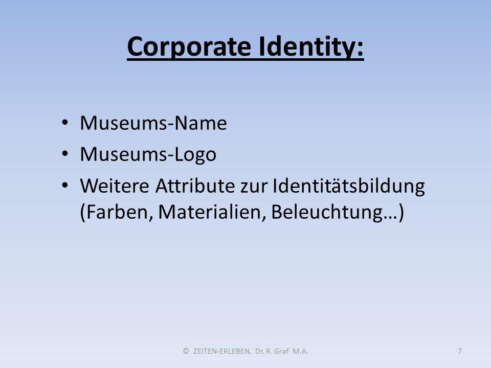 Corporate Identity: © ZEITEN-ERLEBEN, Dr. R. Graf M.A.7 Museums-Name Museums-Logo Weitere Attribute zur Identitätsbildung (Farben, Materialien, Beleuc
