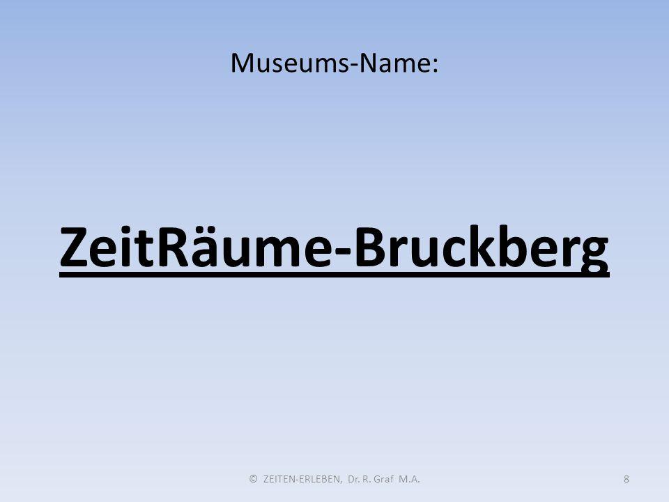 Museums-Name: © ZEITEN-ERLEBEN, Dr. R. Graf M.A.8 ZeitRäume-Bruckberg