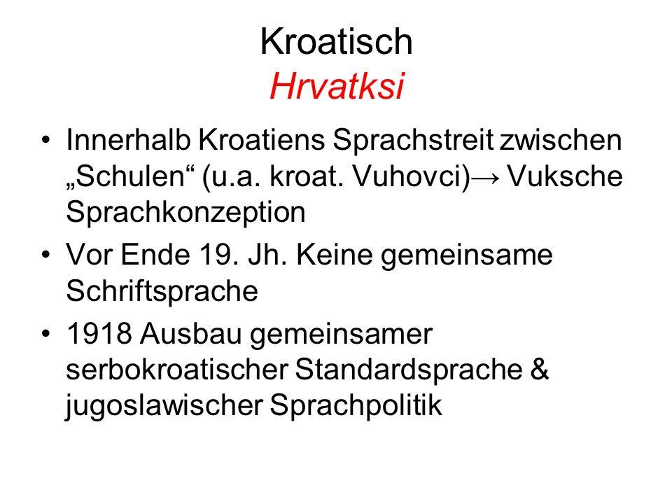 """Kroatisch Hrvatksi Innerhalb Kroatiens Sprachstreit zwischen """"Schulen"""" (u.a. kroat. Vuhovci)→ Vuksche Sprachkonzeption Vor Ende 19. Jh. Keine gemeinsa"""