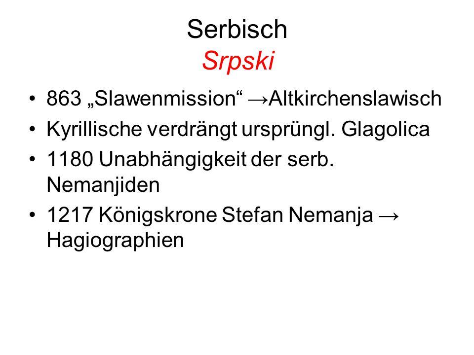 """Serbisch Srpski 863 """"Slawenmission"""" →Altkirchenslawisch Kyrillische verdrängt ursprüngl. Glagolica 1180 Unabhängigkeit der serb. Nemanjiden 1217 König"""