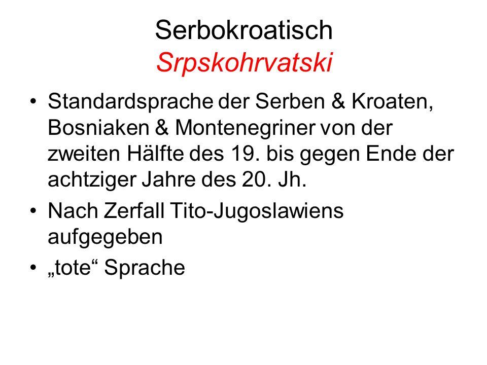 Serbokroatisch Srpskohrvatski Standardsprache der Serben & Kroaten, Bosniaken & Montenegriner von der zweiten Hälfte des 19. bis gegen Ende der achtzi