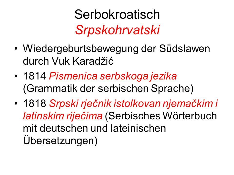 Serbokroatisch Srpskohrvatski Wiedergeburtsbewegung der Südslawen durch Vuk Karadžić 1814 Pismenica serbskoga jezika (Grammatik der serbischen Sprache