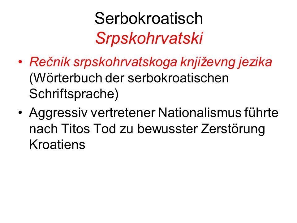 Serbokroatisch Srpskohrvatski Rečnik srpskohrvatskoga književng jezika (Wörterbuch der serbokroatischen Schriftsprache) Aggressiv vertretener Nationalismus führte nach Titos Tod zu bewusster Zerstörung Kroatiens