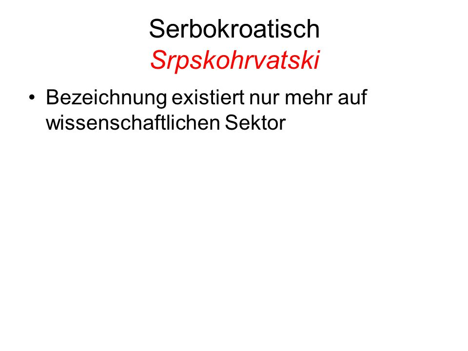 Serbokroatisch Srpskohrvatski Bezeichnung existiert nur mehr auf wissenschaftlichen Sektor