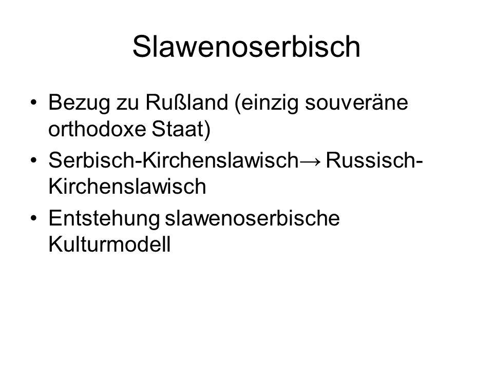 Slawenoserbisch Bezug zu Rußland (einzig souveräne orthodoxe Staat) Serbisch-Kirchenslawisch→ Russisch- Kirchenslawisch Entstehung slawenoserbische Kulturmodell