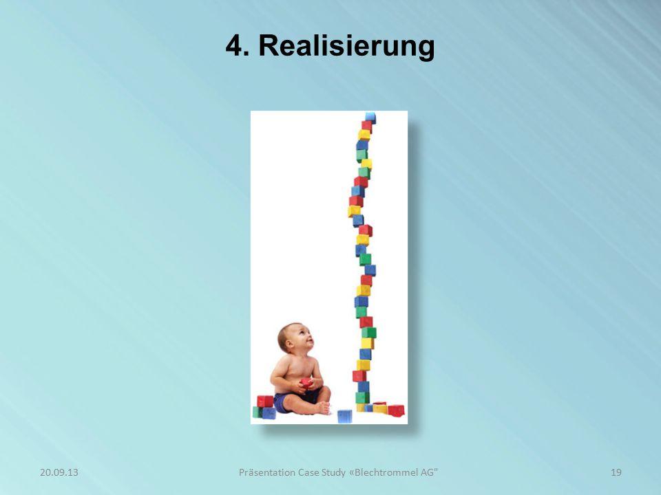 4. Realisierung 19Präsentation Case Study «Blechtrommel AG 20.09.13