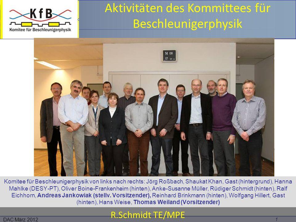1 DAC März 2012 R.Schmidt TE/MPE Aktivitäten des Kommittees für Beschleunigerphysik Komitee für Beschleunigerphysik von links nach rechts: Jörg Roßbac