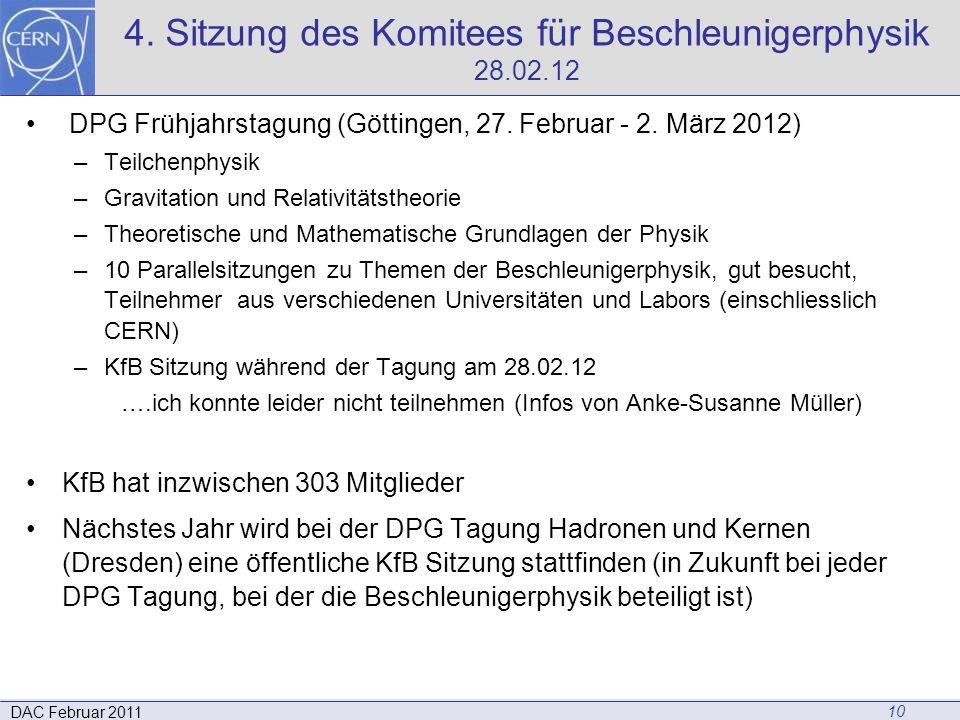10 DAC Februar 2011 4. Sitzung des Komitees für Beschleunigerphysik 28.02.12 DPG Frühjahrstagung (Göttingen, 27. Februar - 2. März 2012) –Teilchenphys