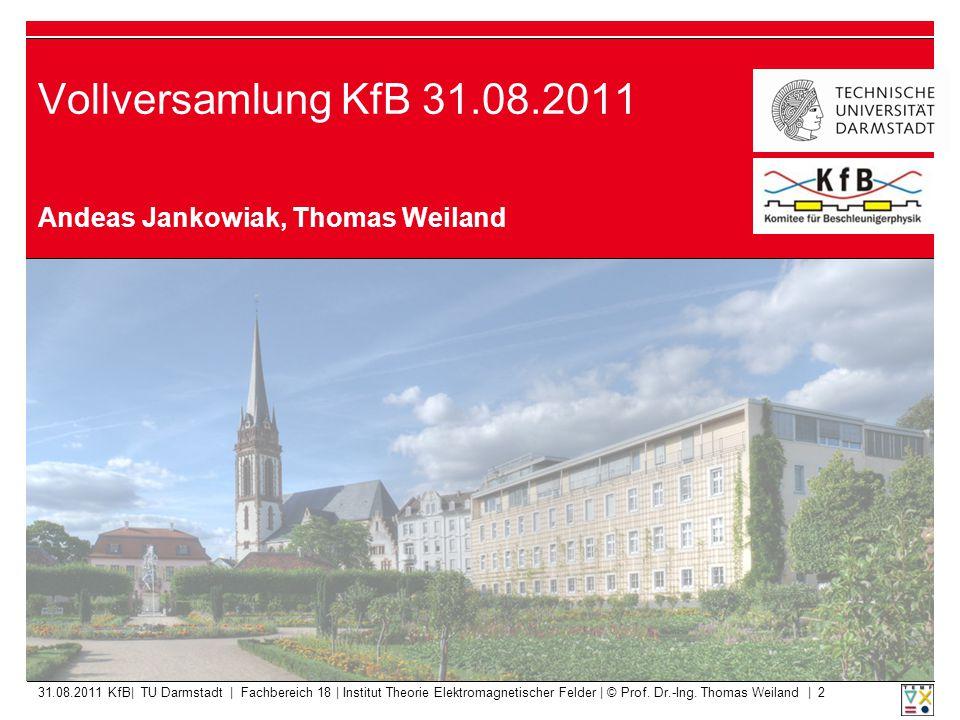 Vollversamlung KfB 31.08.2011 Andeas Jankowiak, Thomas Weiland 31.08.2011 KfB| TU Darmstadt | Fachbereich 18 | Institut Theorie Elektromagnetischer Fe