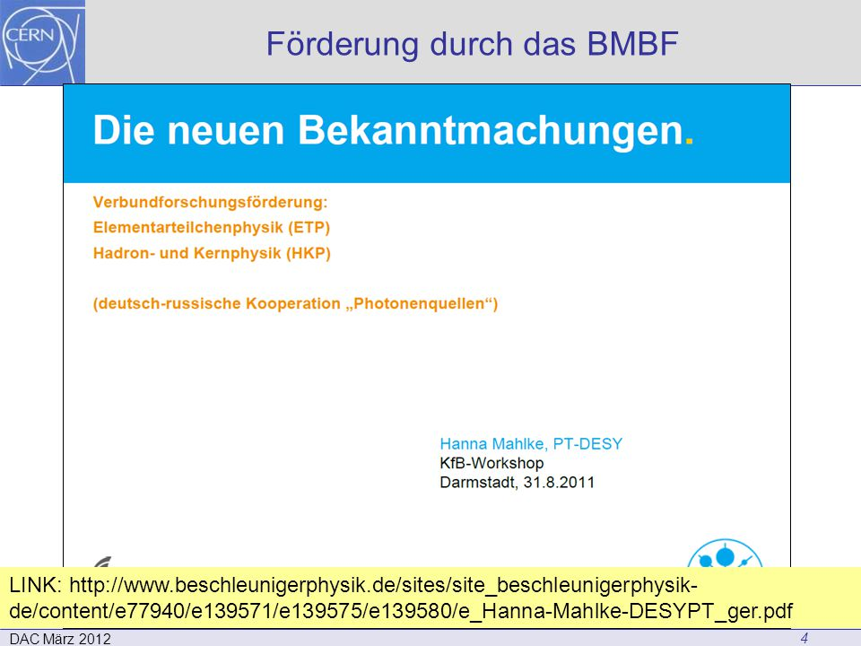 Förderung durch das BMBF 4 DAC März 2012 LINK: http://www.beschleunigerphysik.de/sites/site_beschleunigerphysik- de/content/e77940/e139571/e139575/e13