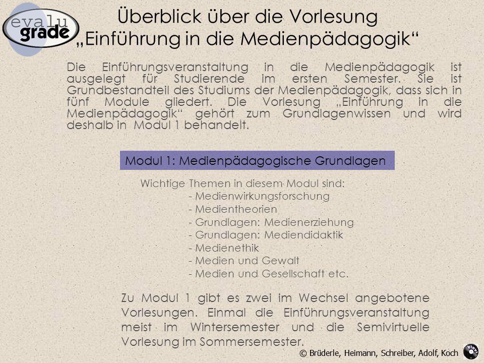 © Brüderle, Heimann, Schreiber, Adolf, Koch Die Einführungsveranstaltung in die Medienpädagogik ist ausgelegt für Studierende im ersten Semester. Sie