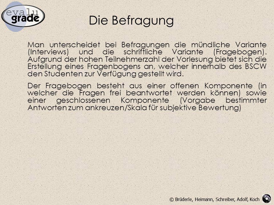 © Brüderle, Heimann, Schreiber, Adolf, Koch Die Befragung Man unterscheidet bei Befragungen die mündliche Variante (Interviews) und die schriftliche Variante (Fragebogen).