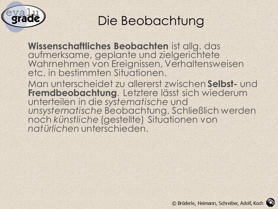© Brüderle, Heimann, Schreiber, Adolf, Koch Die Beobachtung Wissenschaftliches Beobachten ist allg. das aufmerksame, geplante und zielgerichtete Wahrn