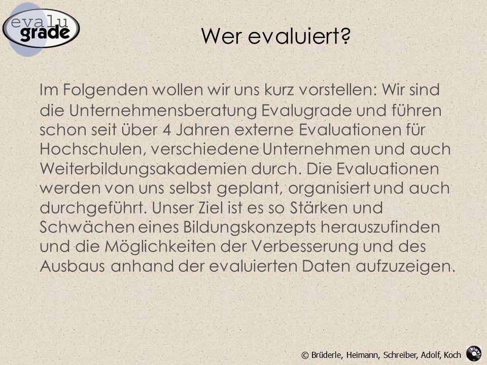 © Brüderle, Heimann, Schreiber, Adolf, Koch Wer evaluiert? Im Folgenden wollen wir uns kurz vorstellen: Wir sind die Unternehmensberatung Evalugrade u