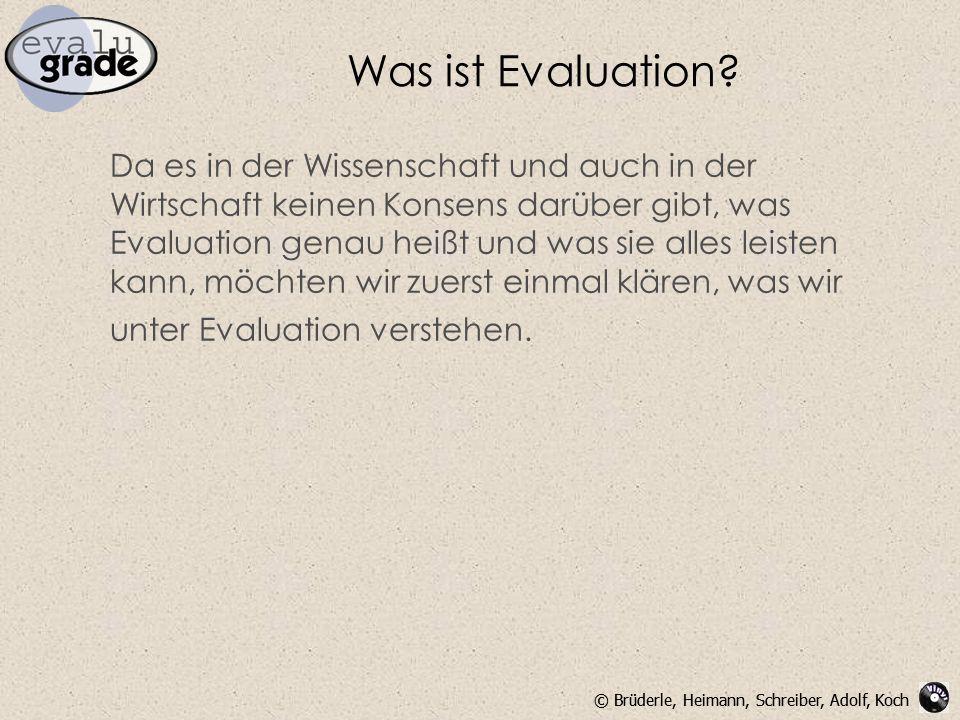 © Brüderle, Heimann, Schreiber, Adolf, Koch Was ist Evaluation? Da es in der Wissenschaft und auch in der Wirtschaft keinen Konsens darüber gibt, was