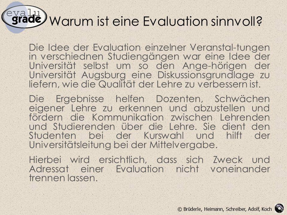 © Brüderle, Heimann, Schreiber, Adolf, Koch Warum ist eine Evaluation sinnvoll? Die Idee der Evaluation einzelner Veranstal-tungen in verschiednen Stu