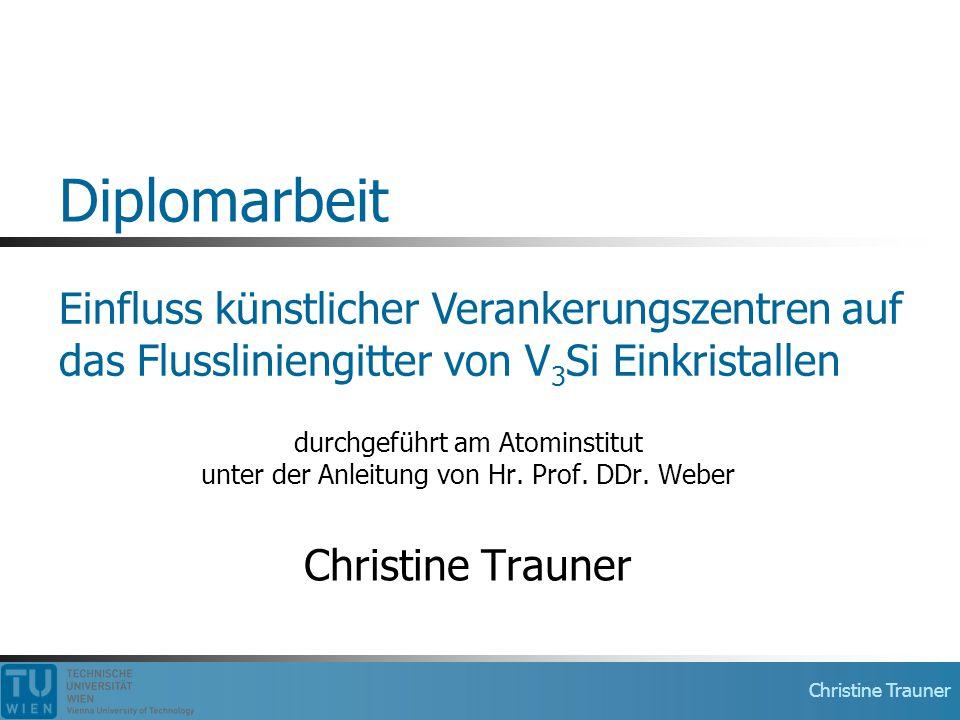 Christine Trauner Diplomarbeit durchgeführt am Atominstitut unter der Anleitung von Hr. Prof. DDr. Weber Christine Trauner Einfluss künstlicher Verank