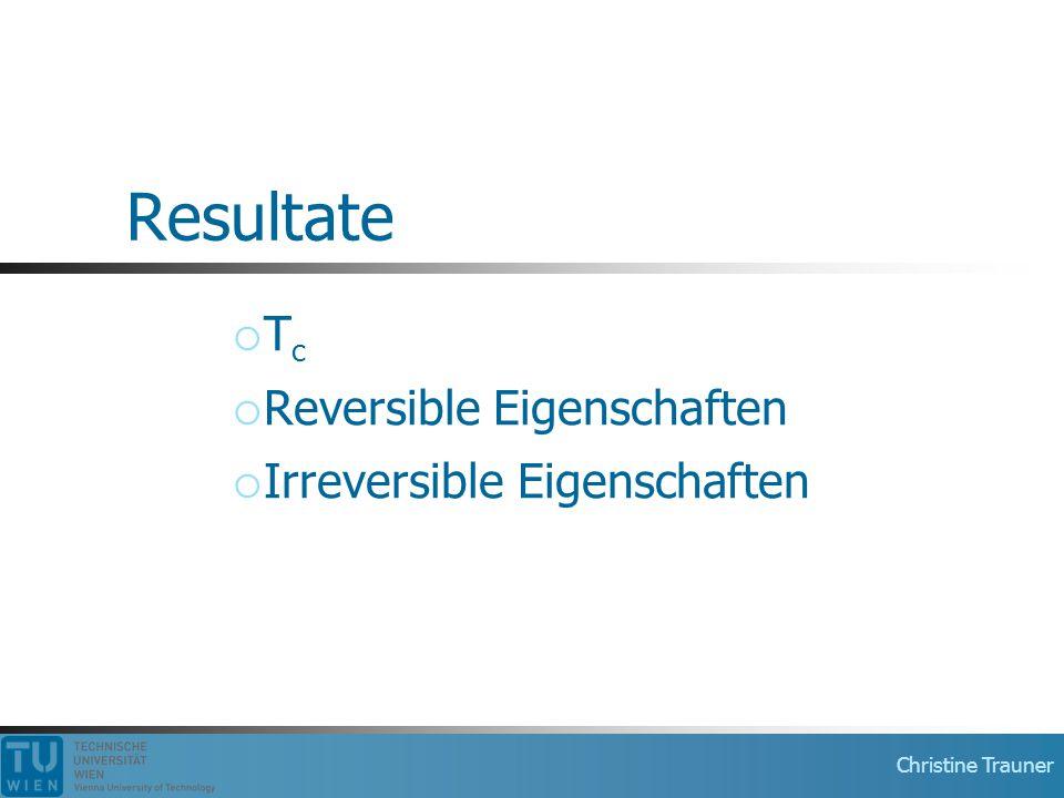 Christine Trauner Resultate  T c  Reversible Eigenschaften  Irreversible Eigenschaften
