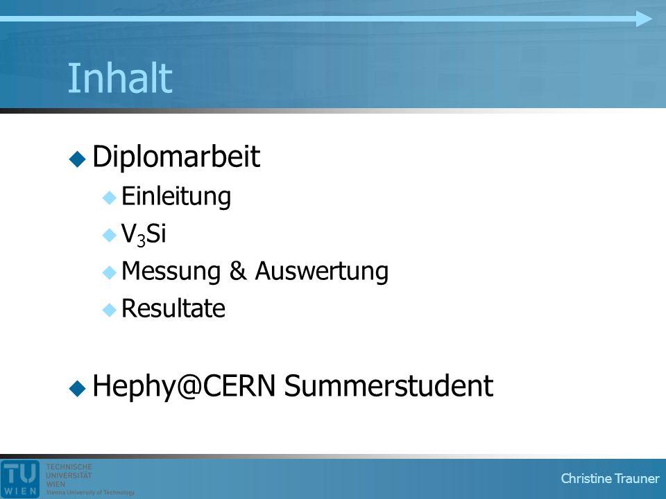 Christine Trauner Inhalt  Diplomarbeit  Einleitung  V 3 Si  Messung & Auswertung  Resultate  Hephy@CERN Summerstudent