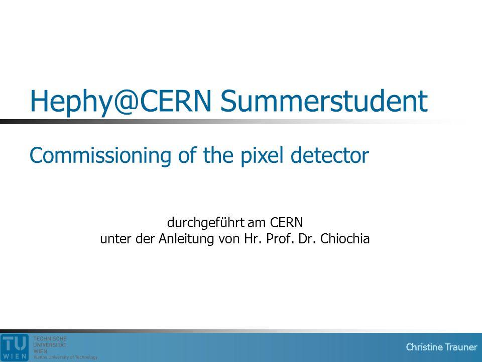 Christine Trauner Hephy@CERN Summerstudent durchgeführt am CERN unter der Anleitung von Hr. Prof. Dr. Chiochia Commissioning of the pixel detector