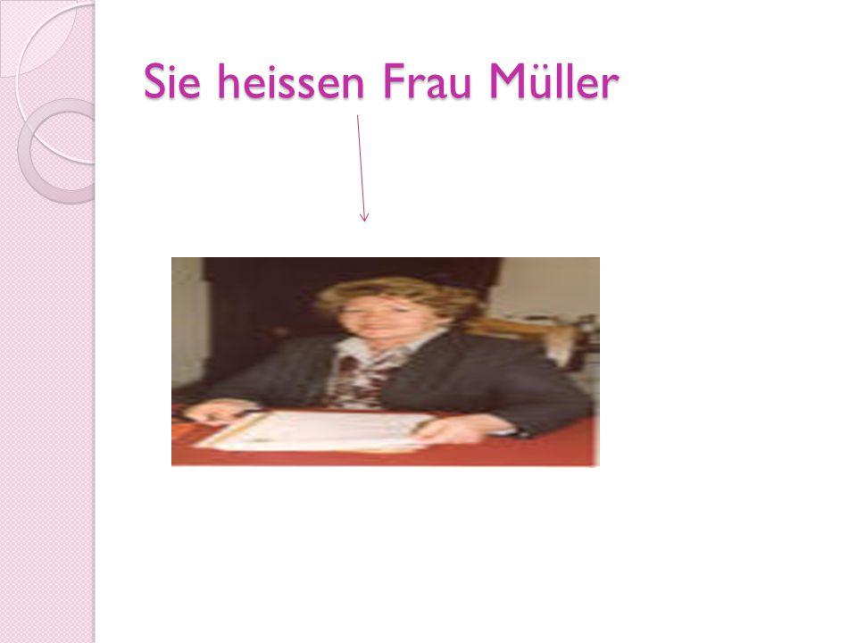 Sie heissen Frau Müller