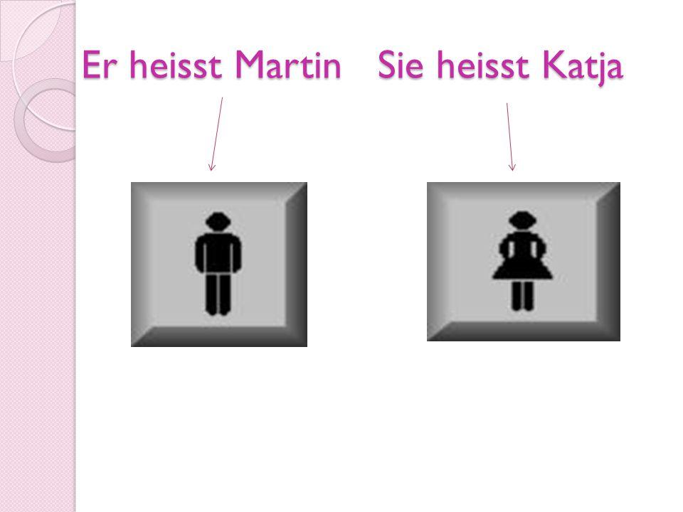 Er heisst Martin Sie heisst Katja