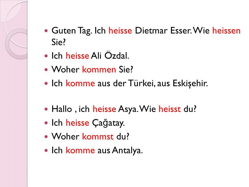 Guten Tag.Ich heisse Dietmar Esser. Wie heissen Sie.