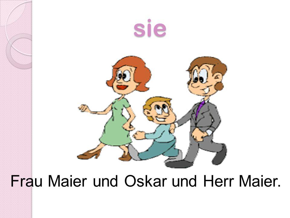 sie sie Frau Maier und Oskar und Herr Maier.