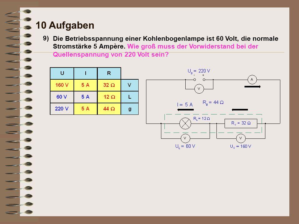 9) 10 Aufgaben Die Betriebsspannung einer Kohlenbogenlampe ist 60 Volt, die normale Stromstärke 5 Ampère.