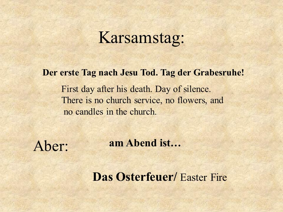 Karsamstag: Der erste Tag nach Jesu Tod. Tag der Grabesruhe! First day after his death. Day of silence. There is no church service, no flowers, and no