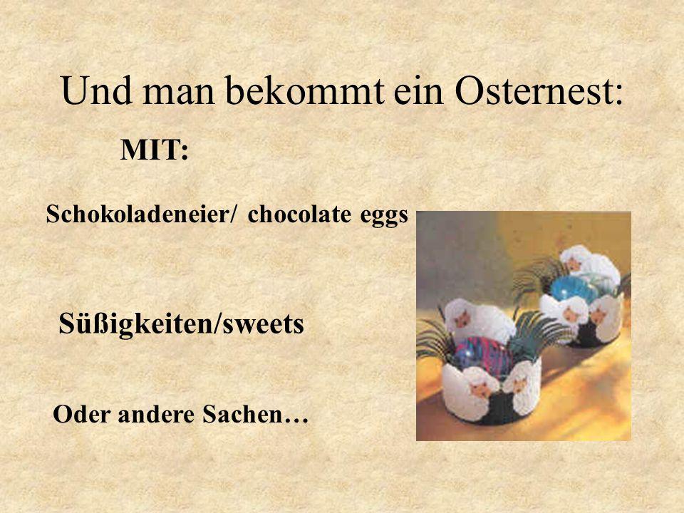 Und man bekommt ein Osternest: Schokoladeneier/ chocolate eggs Süßigkeiten/sweets Oder andere Sachen… MIT: