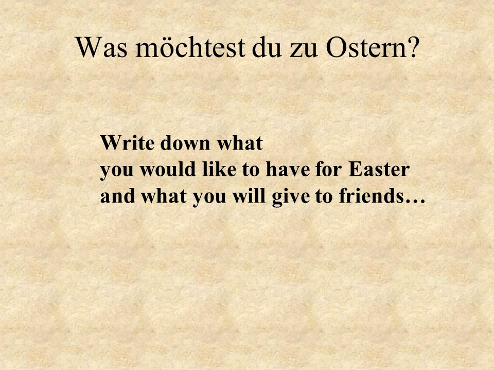 Was möchtest du zu Ostern? Write down what you would like to have for Easter and what you will give to friends…