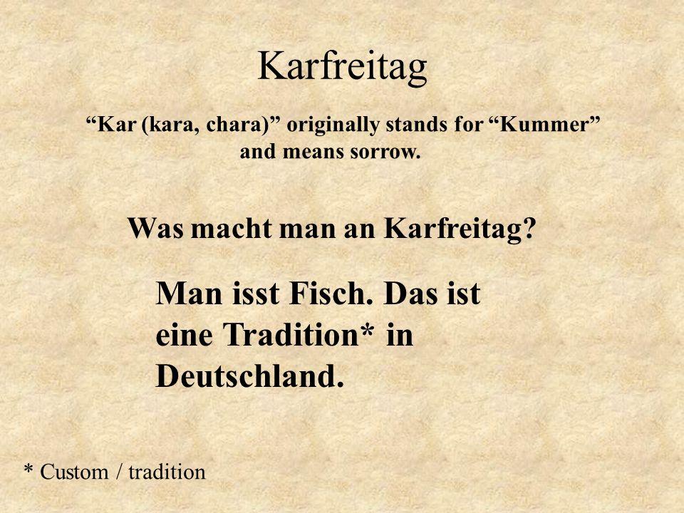"""Karfreitag Was macht man an Karfreitag? Man isst Fisch. Das ist eine Tradition* in Deutschland. * Custom / tradition """"Kar (kara, chara)"""" originally st"""