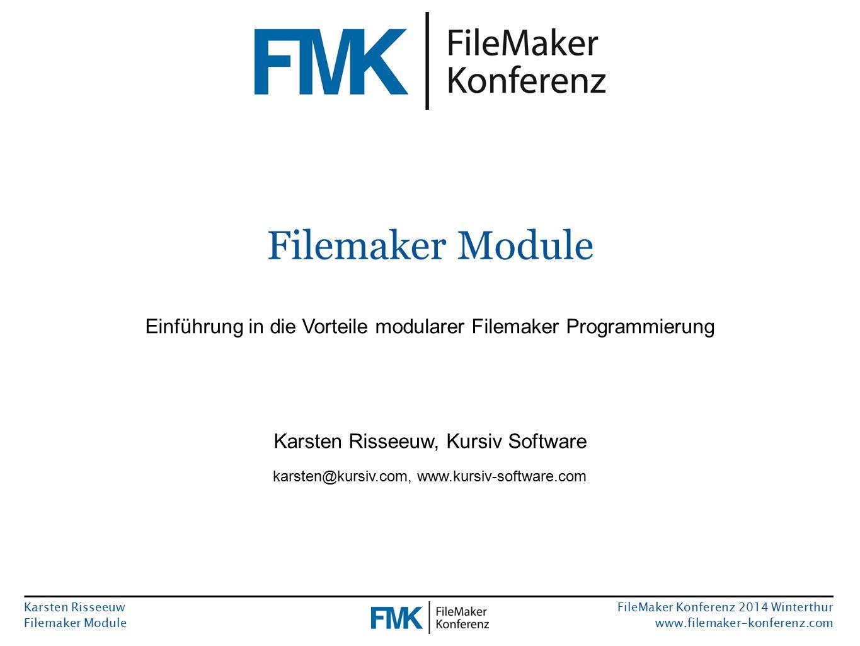 Karsten Risseeuw Filemaker Module FileMaker Konferenz 2014 Winterthur www.filemaker-konferenz.com Filemaker Module Einführung in die Vorteile modularer Filemaker Programmierung Karsten Risseeuw, Kursiv Software karsten@kursiv.com, www.kursiv-software.com