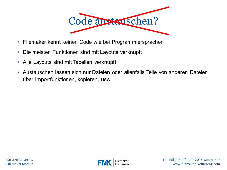 Karsten Risseeuw Filemaker Module FileMaker Konferenz 2014 Winterthur www.filemaker-konferenz.com Code austauschen? Filemaker kennt keinen Code wie be
