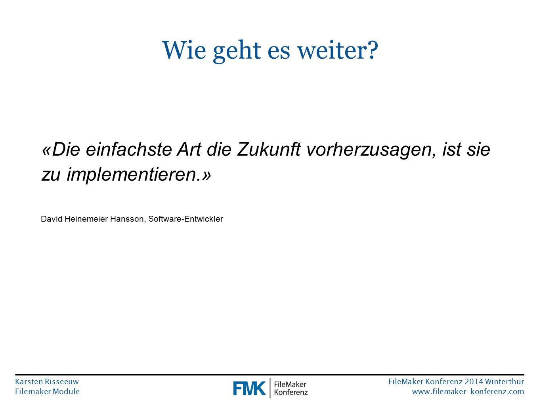 Karsten Risseeuw Filemaker Module FileMaker Konferenz 2014 Winterthur www.filemaker-konferenz.com Wie geht es weiter? «Die einfachste Art die Zukunft