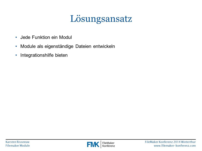 Karsten Risseeuw Filemaker Module FileMaker Konferenz 2014 Winterthur www.filemaker-konferenz.com Lösungsansatz Jede Funktion ein Modul Module als eig