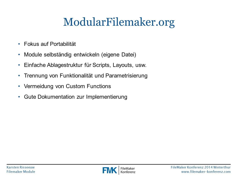 Karsten Risseeuw Filemaker Module FileMaker Konferenz 2014 Winterthur www.filemaker-konferenz.com ModularFilemaker.org Fokus auf Portabilität Module selbständig entwickeln (eigene Datei) Einfache Ablagestruktur für Scripts, Layouts, usw.