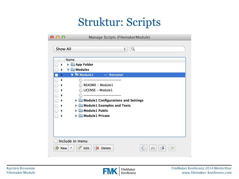 Karsten Risseeuw Filemaker Module FileMaker Konferenz 2014 Winterthur www.filemaker-konferenz.com Struktur: Scripts