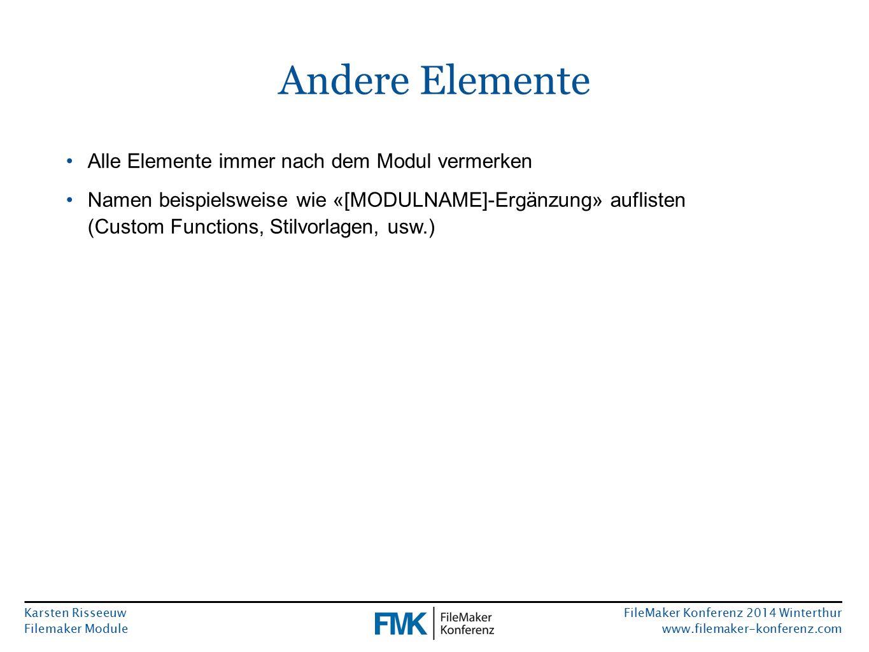 Karsten Risseeuw Filemaker Module FileMaker Konferenz 2014 Winterthur www.filemaker-konferenz.com Andere Elemente Alle Elemente immer nach dem Modul v