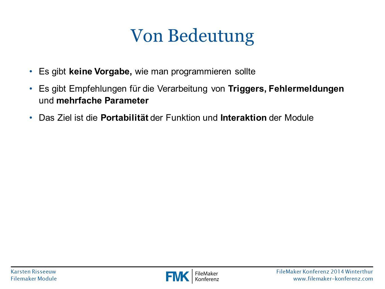 Karsten Risseeuw Filemaker Module FileMaker Konferenz 2014 Winterthur www.filemaker-konferenz.com Von Bedeutung Es gibt keine Vorgabe, wie man programmieren sollte Es gibt Empfehlungen für die Verarbeitung von Triggers, Fehlermeldungen und mehrfache Parameter Das Ziel ist die Portabilität der Funktion und Interaktion der Module