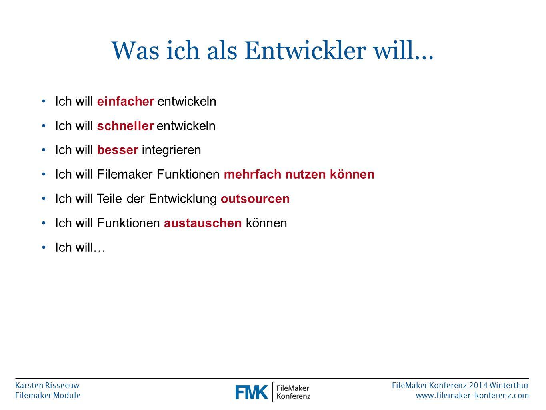 Karsten Risseeuw Filemaker Module FileMaker Konferenz 2014 Winterthur www.filemaker-konferenz.com Was ich als Entwickler will… Ich will einfacher entwickeln Ich will schneller entwickeln Ich will besser integrieren Ich will Filemaker Funktionen mehrfach nutzen können Ich will Teile der Entwicklung outsourcen Ich will Funktionen austauschen können Ich will…