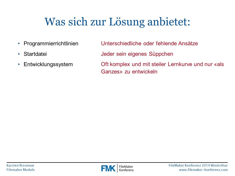 Karsten Risseeuw Filemaker Module FileMaker Konferenz 2014 Winterthur www.filemaker-konferenz.com Was sich zur Lösung anbietet: Programmierrichtlinien