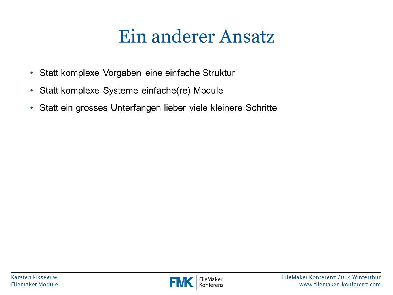 Karsten Risseeuw Filemaker Module FileMaker Konferenz 2014 Winterthur www.filemaker-konferenz.com Ein anderer Ansatz Statt komplexe Vorgaben eine einfache Struktur Statt komplexe Systeme einfache(re) Module Statt ein grosses Unterfangen lieber viele kleinere Schritte